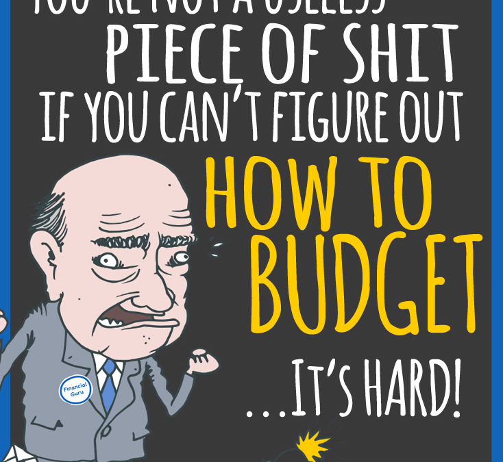 You're not a useless piece of shit if you can't figure out how to budget – it's hard