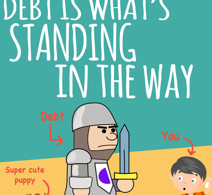 Debt isn't a goal, it's what's standing in the way