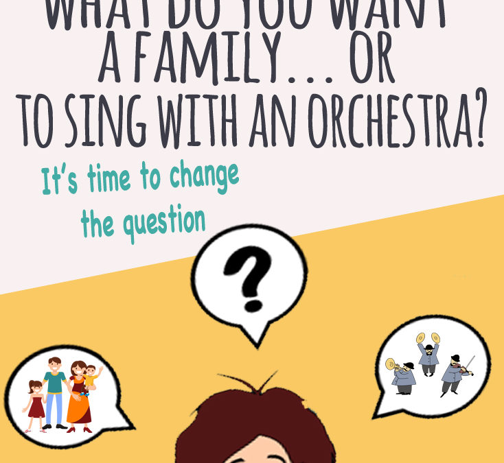 What Do You Want: A Family or to Sing With an Orchestra?