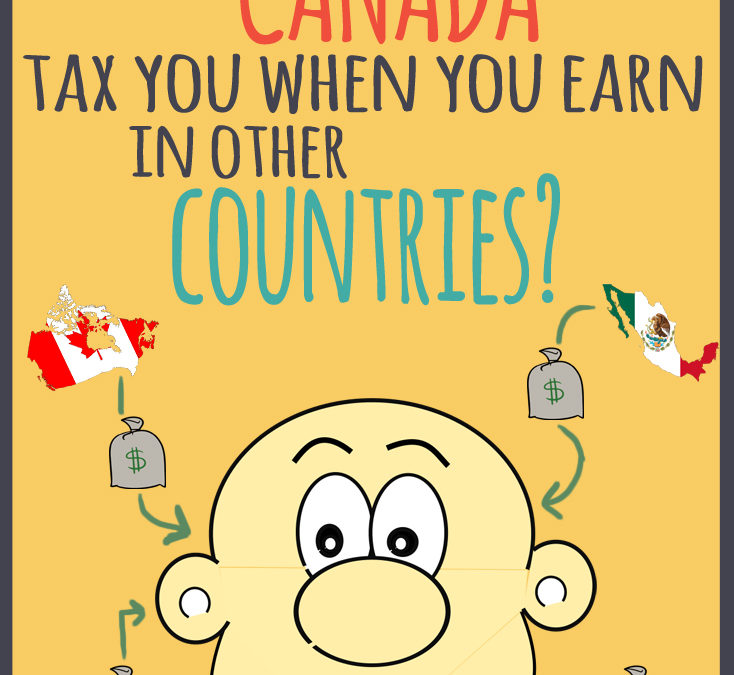 How Does Canada Tax You When You Earn in Other Countries